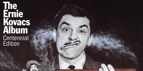 Celebrating The Ernie Kovacs Album And Centennial Of Ernie Kovacs tickets
