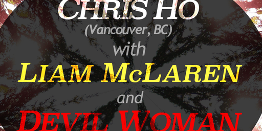Chris Ho (Vancouver) with Liam McLaren and Devil Woman - ALL AGES