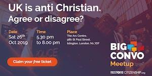 UK is anti Christian. Agree or disagree?