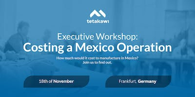 Executive Workshop: Costing a Mexico Operation (Frankfurt)