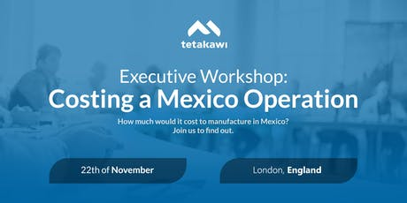 Executive Workshop: Costing a Mexico Operation (London) tickets