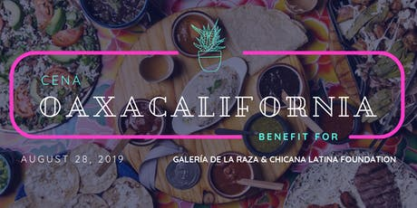 Cena OaxaCalifornia, a benefit for Galeria and CLF. tickets