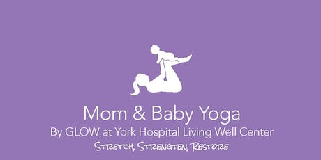 Mom and Baby Yoga by GLOW @ York Hospital's Living Well Center  tickets