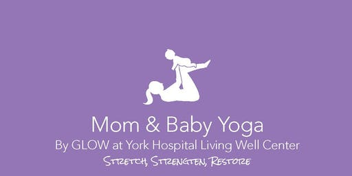 Mom and Baby Yoga by GLOW @ York Hospital's Living Well Center