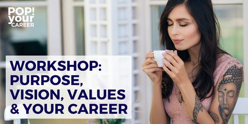 Purpose, Vision, Values & Your Career