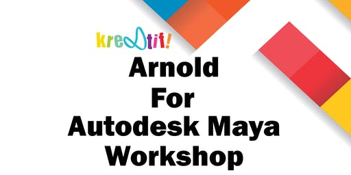 Kre8tif! Partner Masterclass 2019: Arnold for Autodesk Maya Workshop