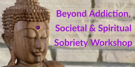 Beyond Addiction, Societal & Spiritual Sobriety Workshop tickets