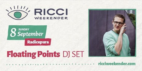 RICCI WEEKENDER /// FLOATING POINTS djset tickets