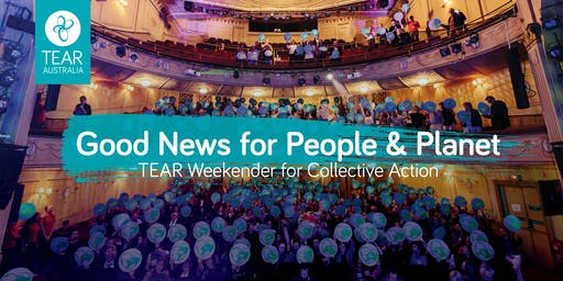 Good News for People & Planet: A TEAR Weekender for Collective Action