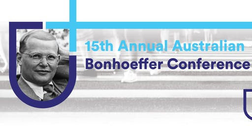 2019 Bonhoeffer Conference Reading Bonhoeffer: In his time and for our times