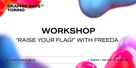 "Workshop ""Raise your flag!"" with Freeda x Graphic Days Torino biglietti"