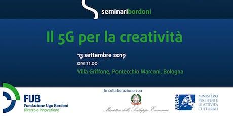 """Seminari Bordoni: """"Il 5G per la creatività"""" biglietti"""