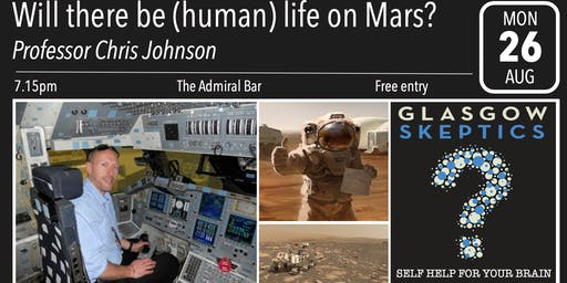 Glasgow Skeptics Presents: Will there be (human) life on Mars?