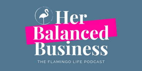 Her Balanced Business Podcast Launch  tickets