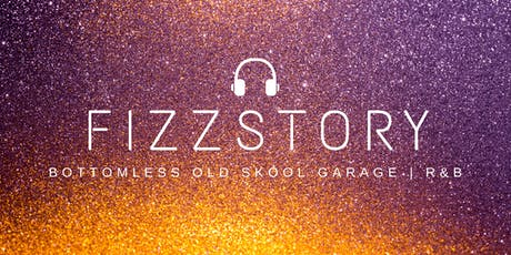FIZZSTORY : Bottomless Old Skool Garage | R&B tickets