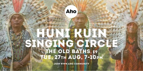 Huni Kuin: Singing Circle. Tue 27th Aug. 7-10pm tickets