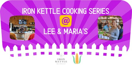 Fall Harvest: Iron Kettle Cooking Series @ Lee & Maria's tickets