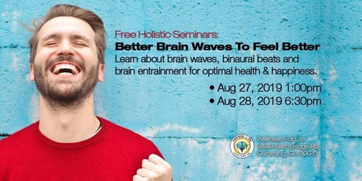 Better Brain Waves to Feel Better - FREE Health Seminar
