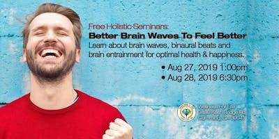 Better Brain Waves to Feel Better - FREE Health Seminar