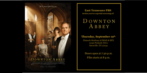 East Tennessee PBS Downton Abbey, The Film Screening Fundraiser - Knoxville