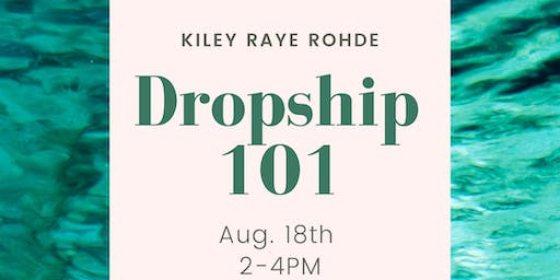 Dropship 101 with Kiley Raye Rohde
