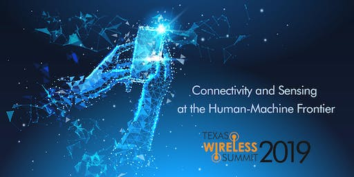 Texas Wireless Summit 2019: Connectivity and Sensing at the Human-Machine Frontier