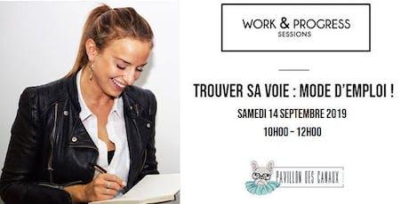 Work & Progress Sessions - Trouver sa voie : mode d'emploi ! billets