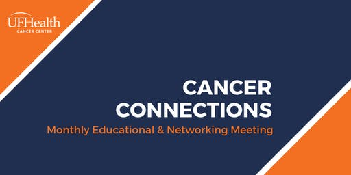 Cancer Connections August 2019: Monthly Educational & Networking Meeting