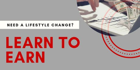 Need a Lifestyle Change? Learn to Earn! tickets