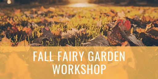 Fall Fairy Garden Workshop