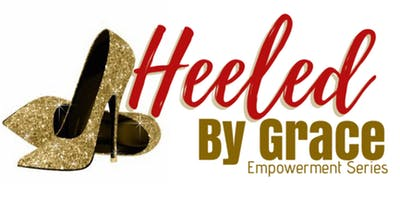 "Heeled by Grace Empowerment Series---- ATLANTA (Part 2) ""The Experience"""