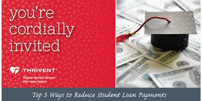 Thursday With Thrivent : Top 3 Ways To Reduce Student Loan Payments