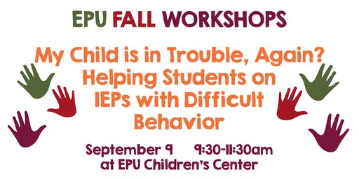 My Child is in Trouble- Help for students on IEPs w Difficult Behavior