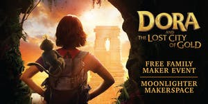 Free Family Maker Event - Dora and The Lost City of...