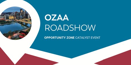 OZAA Roadshow - Pittsburgh Opportunity Zone Catalyst Event tickets