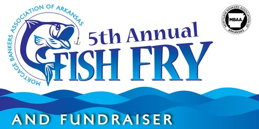 Mortgage Bankers Association of Arkansas --- Fish Fry & Fundraiser
