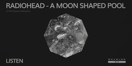 Radiohead - A Moon Shaped Pool : LISTEN (10pm General Admission) tickets
