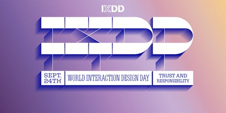 Designing for Trust & Responsibility: World Interaction Design Day (IxDD) Boston 2019 tickets