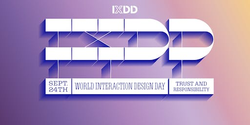 Designing for Trust & Responsibility: World Interaction Design Day (IxDD) Boston 2019