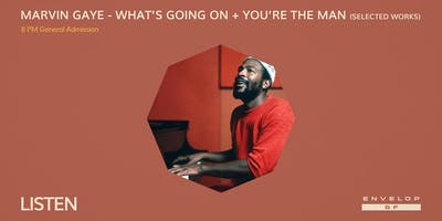 Marvin Gaye - What's Going On + You're The Man (Selected Works) : LISTEN (8pm General Admission)