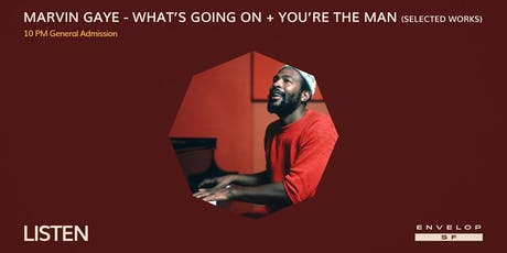 Marvin Gaye - What's Going On + You're The Man (Selected Works) : LISTEN (10pm General Admission) tickets
