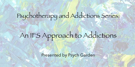 Psychotherapy & Addictions Series: An IFS Approach to Addictions