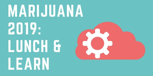 Marijuana 2019: Lunch and Learn