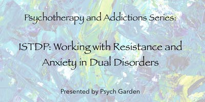 Psychotherapy & Addictions Series: ISTDP: Working with Resistance & Anxiety