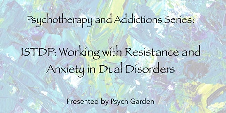 Psychotherapy & Addictions Series: ISTDP: Working with Resistance & Anxiety tickets