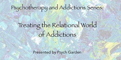Psychotherapy & Addictions Series: Treating the Relational World of Addictions tickets