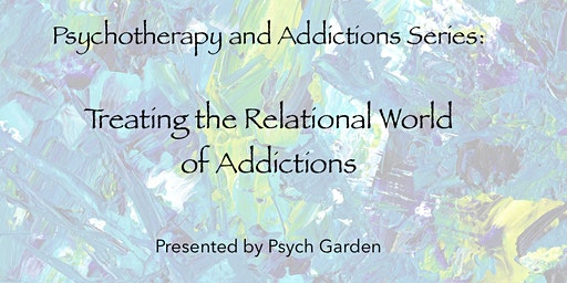 Psychotherapy & Addictions Series: Treating the Relational World of Addictions