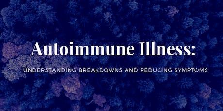 Autoimmune Illness: Understanding Breakdowns and Reducing Symptoms tickets