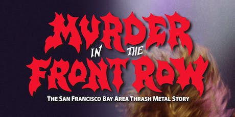 Murder In The Front Row - The San Francisco Bay Area Thrash Metal Story tickets