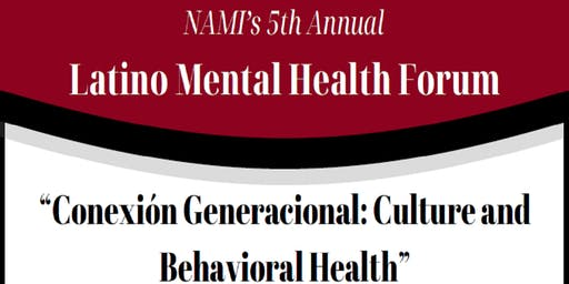 NAMI 5th Annual Latino Mental Health Forum - Conexion Generacional: Culture and Behavioral Health